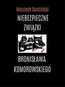 Niebezpieczne-zwiazki-Bronislawa-Komorowskiego_Wojciech-Sumlinski,images_product,3,978-83-938942-9-1